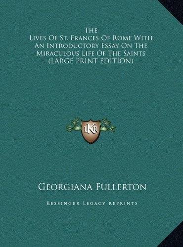 9781169871519: The Lives of St. Frances of Rome with an Introductory Essay on the Miraculous Life of the Saints