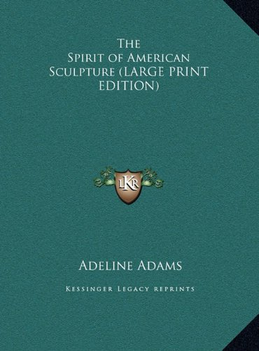 9781169871540: The Spirit of American Sculpture (LARGE PRINT EDITION)