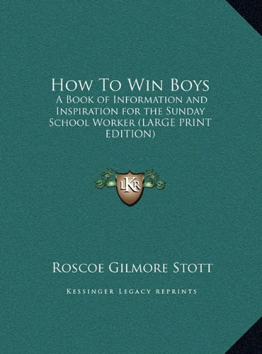 9781169874879: How To Win Boys: A Book of Information and Inspiration for the Sunday School Worker (LARGE PRINT EDITION)