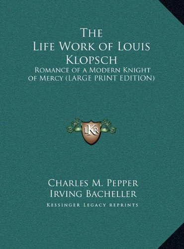 9781169878358: The Life Work of Louis Klopsch: Romance of a Modern Knight of Mercy (LARGE PRINT EDITION)