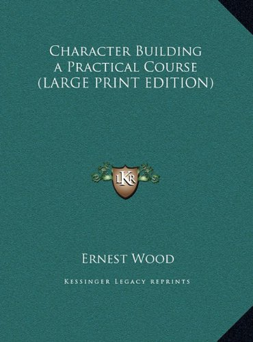 9781169880634: Character Building a Practical Course (LARGE PRINT EDITION)