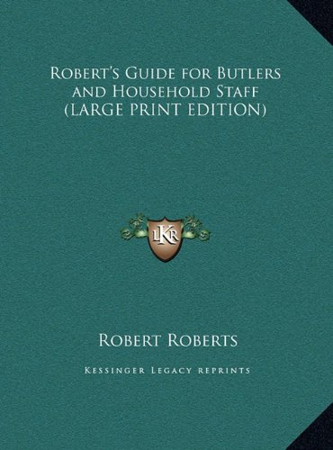 Robert's Guide for Butlers and Household Staff (9781169880740) by Robert Roberts