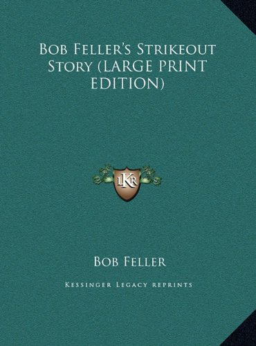 9781169880955: Bob Feller's Strikeout Story (LARGE PRINT EDITION)