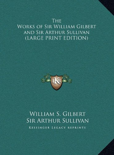 9781169881327: The Works of Sir William Gilbert and Sir Arthur Sullivan