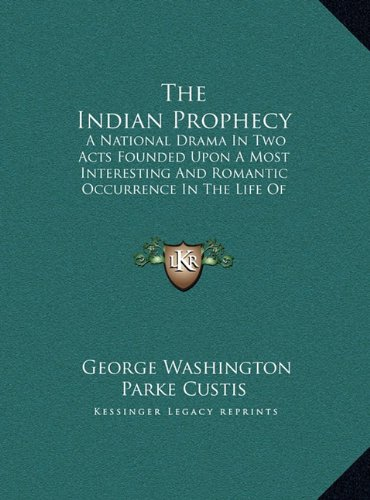 9781169882645: The Indian Prophecy: A National Drama in Two Acts Founded Upon a Most Interesting and Romantic Occurrence in the Life of General Washington
