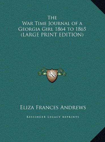 9781169884335: The War Time Journal of a Georgia Girl 1864 to 1865 (LARGE PRINT EDITION)