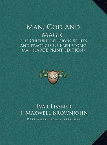 9781169886506: Man, God And Magic: The Culture, Religious Beliefs And Practices Of Prehistoric Man (LARGE PRINT EDITION)