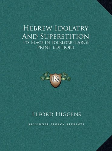 9781169887312: Hebrew Idolatry And Superstition: Its Place In Folklore (LARGE PRINT EDITION)