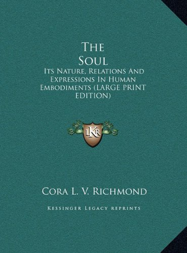 9781169887435: The Soul: Its Nature, Relations And Expressions In Human Embodiments (LARGE PRINT EDITION)