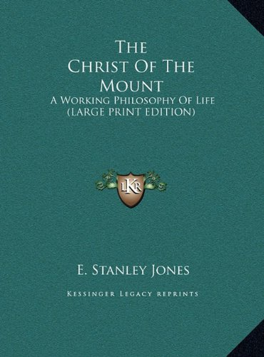 The Christ Of The Mount: A Working Philosophy Of Life (LARGE PRINT EDITION) (1169888097) by Jones, E. Stanley