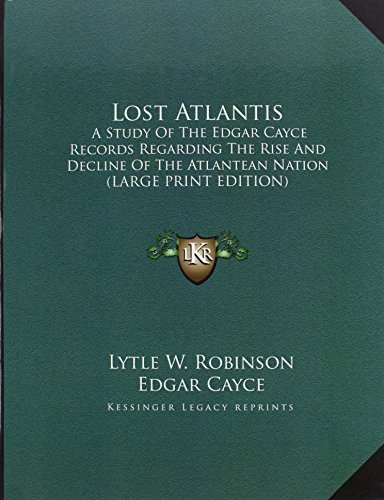 9781169888944: Lost Atlantis: A Study Of The Edgar Cayce Records Regarding The Rise And Decline Of The Atlantean Nation (LARGE PRINT EDITION)