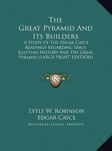 9781169888951: The Great Pyramid And Its Builders: A Study Of The Edgar Cayce Readings Regarding Early Egyptian History And The Great Pyramid (LARGE PRINT EDITION)
