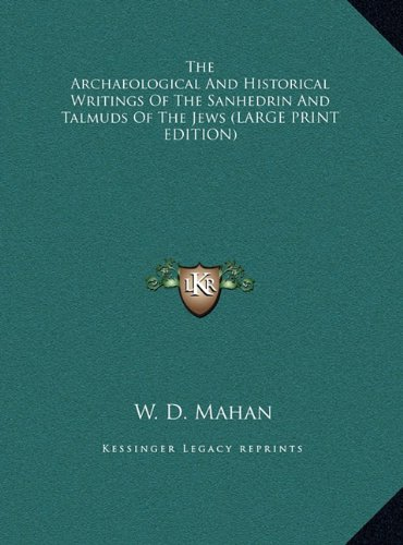 9781169889064: The Archaeological And Historical Writings Of The Sanhedrin And Talmuds Of The Jews (LARGE PRINT EDITION)