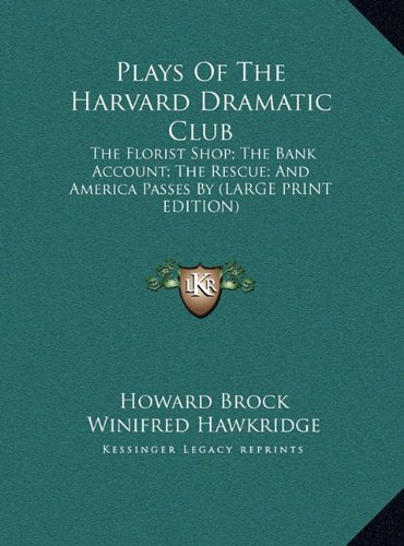 9781169890879: Plays of the Harvard Dramatic Club: The Florist Shop; The Bank Account; The Rescue; And America Passes by (Large Print Edition)