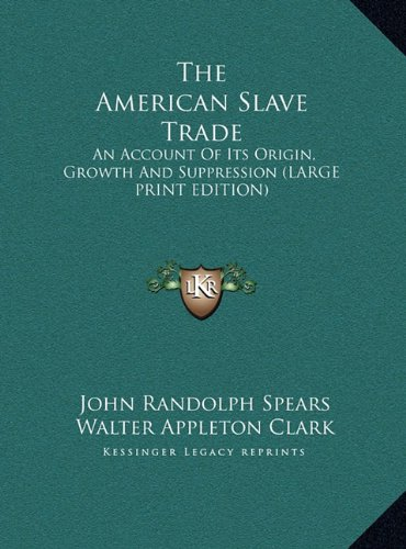 9781169891449: The American Slave Trade: An Account Of Its Origin, Growth And Suppression (LARGE PRINT EDITION)