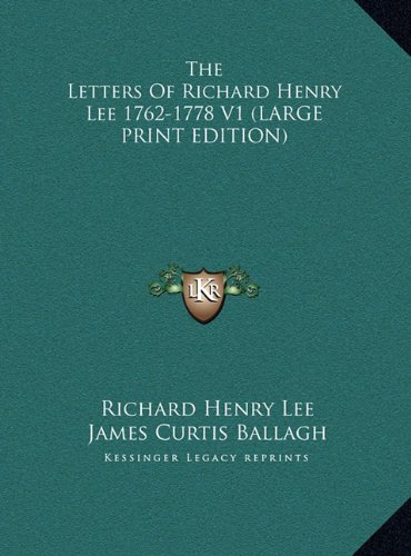 9781169891524: The Letters Of Richard Henry Lee 1762-1778 V1 (LARGE PRINT EDITION)