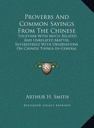 9781169892118: Proverbs And Common Sayings From The Chinese: Together With Much Related And Unrelated Matter, Interspersed With Observations On Chinese Things-In-General (LARGE PRINT EDITION)
