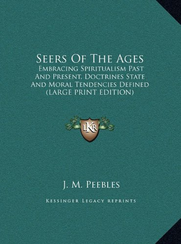 9781169892743: Seers Of The Ages: Embracing Spiritualism Past And Present, Doctrines State And Moral Tendencies Defined (LARGE PRINT EDITION)