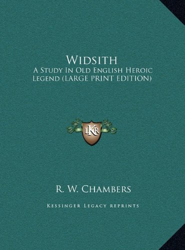 Widsith: A Study In Old English Heroic Legend (LARGE PRINT EDITION) (1169894453) by Chambers, R. W.