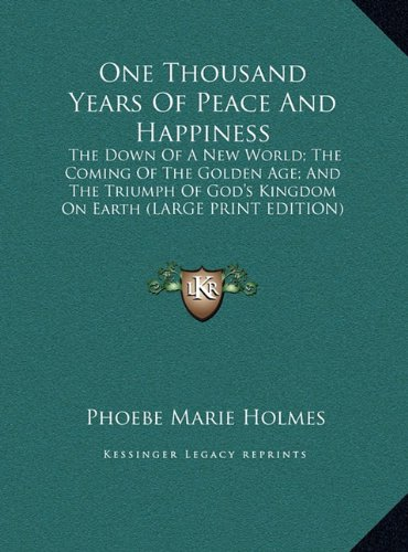 9781169894488: One Thousand Years Of Peace And Happiness: The Down Of A New World; The Coming Of The Golden Age; And The Triumph Of God's Kingdom On Earth (LARGE PRINT EDITION)