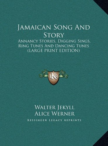 9781169894747: Jamaican Song And Story: Annancy Stories, Digging Sings, Ring Tunes And Dancing Tunes (LARGE PRINT EDITION)