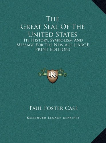9781169895263: The Great Seal Of The United States: Its History, Symbolism And Message For The New Age (LARGE PRINT EDITION)
