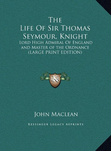 9781169896987: The Life of Sir Thomas Seymour, Knight: Lord High Admiral of England and Master of the Ordnance