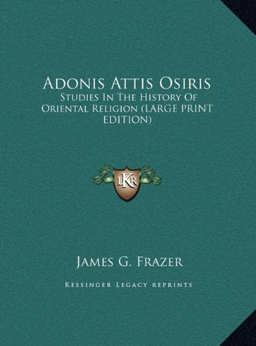 9781169899162: Adonis Attis Osiris: Studies In The History Of Oriental Religion (LARGE PRINT EDITION)