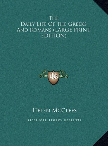 9781169904231: The Daily Life Of The Greeks And Romans (LARGE PRINT EDITION)