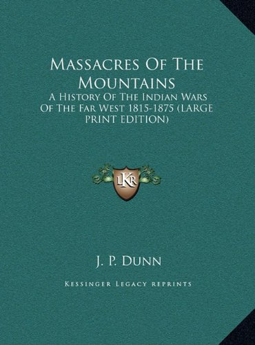 9781169907249: Massacres Of The Mountains: A History Of The Indian Wars Of The Far West 1815-1875 (LARGE PRINT EDITION)