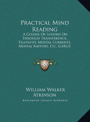 9781169907928: Practical Mind Reading: A Course Of Lessons On Through Transference, Telepathy, Mental Currents, Mental Rapport, Etc. (LARGE PRINT EDITION)
