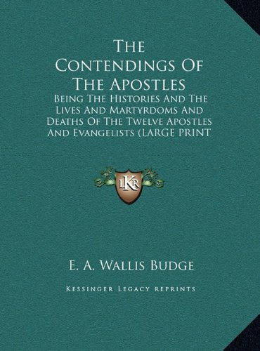 9781169908505: The Contendings Of The Apostles: Being The Histories And The Lives And Martyrdoms And Deaths Of The Twelve Apostles And Evangelists (LARGE PRINT EDITION)