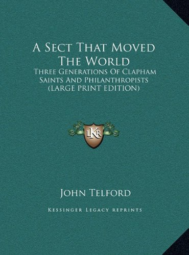 9781169908901: A Sect That Moved The World: Three Generations Of Clapham Saints And Philanthropists (LARGE PRINT EDITION)