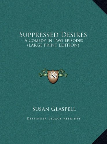 9781169909021: Suppressed Desires: A Comedy In Two Episodes (LARGE PRINT EDITION)