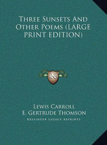 Three Sunsets And Other Poems (LARGE PRINT EDITION) (9781169909182) by Lewis Carroll; E. Gertrude Thomson