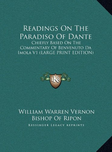 9781169909205: Readings On The Paradiso Of Dante: Chiefly Based On The Commentary Of Benvenuto Da Imola V1 (LARGE PRINT EDITION)