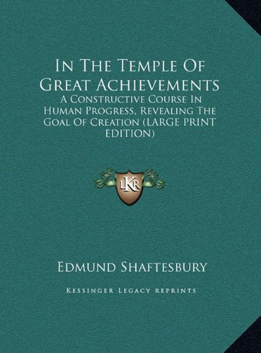 9781169909878: In The Temple Of Great Achievements: A Constructive Course In Human Progress, Revealing The Goal Of Creation (LARGE PRINT EDITION)