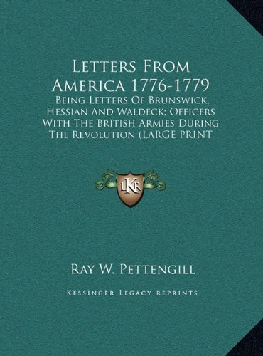 9781169909991: Letters From America 1776-1779: Being Letters Of Brunswick, Hessian And Waldeck; Officers With The British Armies During The Revolution (LARGE PRINT EDITION)
