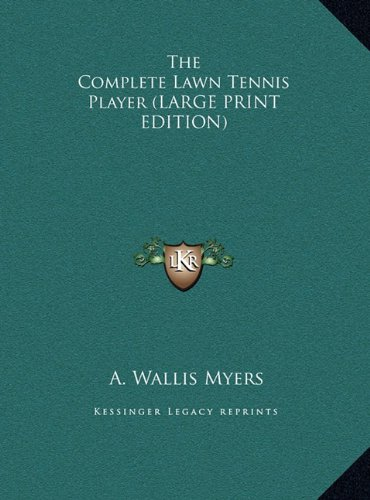 9781169910188: The Complete Lawn Tennis Player (LARGE PRINT EDITION)
