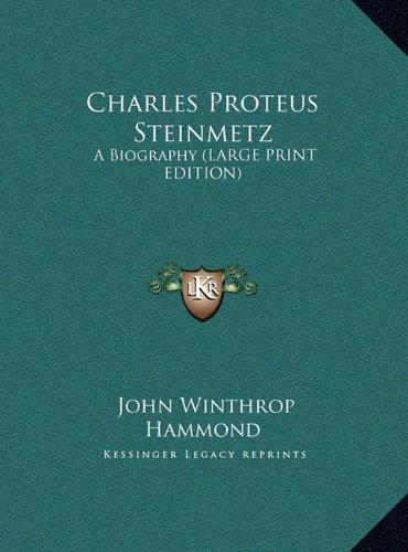9781169910485: Charles Proteus Steinmetz: A Biography (LARGE PRINT EDITION)