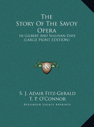 9781169911826: The Story Of The Savoy Opera: In Gilbert And Sullivan Days (LARGE PRINT EDITION)