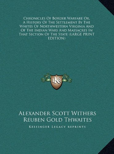 9781169913516: Chronicles Of Border Warfare Or, A History Of The Settlement By The Whites Of Northwestern Virginia And Of The Indian Wars And Massacres In That Section Of The State (LARGE PRINT EDITION)