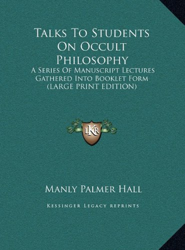 Talks To Students On Occult Philosophy: A Series Of Manuscript Lectures Gathered Into Booklet Form (LARGE PRINT EDITION) (9781169915879) by Hall, Manly Palmer