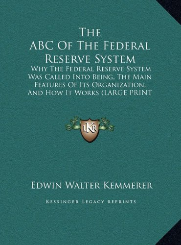 9781169916135: The ABC Of The Federal Reserve System: Why The Federal Reserve System Was Called Into Being, The Main Features Of Its Organization, And How It Works (LARGE PRINT EDITION)