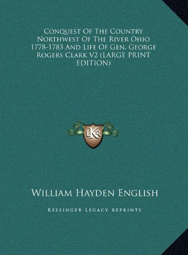9781169916807: Conquest of the Country Northwest of the River Ohio 1778-1783 and Life of Gen. George Rogers Clark V2
