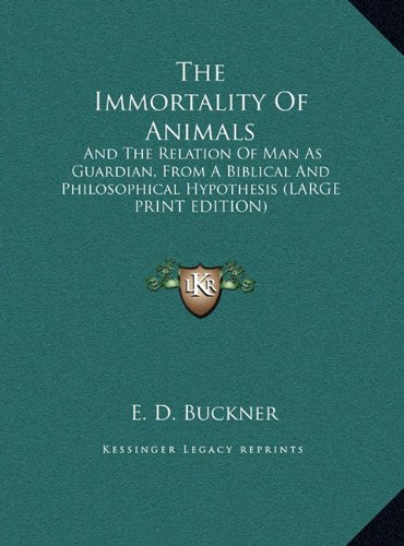 9781169917156: The Immortality Of Animals: And The Relation Of Man As Guardian, From A Biblical And Philosophical Hypothesis (LARGE PRINT EDITION)