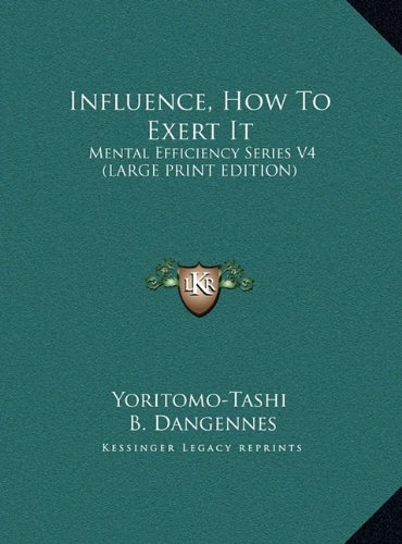 9781169917330: Influence, How To Exert It: Mental Efficiency Series V4 (LARGE PRINT EDITION)