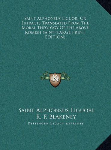9781169917644: Saint Alphonsus Liguori or Extracts Translated from the Moral Theology of the Above Romish Saint