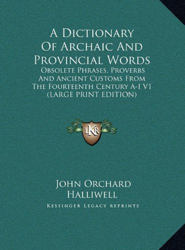 9781169917859: A Dictionary of Archaic and Provincial Words: Obsolete Phrases, Proverbs and Ancient Customs from the Fourteenth Century A-I V1