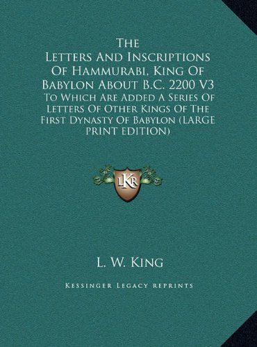 9781169919198: The Letters And Inscriptions Of Hammurabi, King Of Babylon About B.C. 2200 V3: To Which Are Added A Series Of Letters Of Other Kings Of The First Dynasty Of Babylon (LARGE PRINT EDITION)